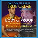 Body of Proof: Tainted Evidence in the Murder of Jessica O'Grady? Hörbuch von John Ferak Gesprochen von: Kevin Pierce