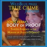 Body of Proof: Tainted Evidence in the Murder of Jessica O'Grady? | John Ferak