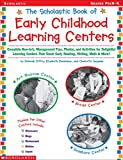 img - for Scholastic Book of Early Childhood Learning Centers: Complete How-to s, Management Tips, Photos, and Activities for Delightful Learning Centers That Teach Early Reading, Writing, Math & More! book / textbook / text book