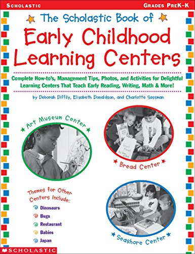 Scholastic Book of Early Childhood Learning Centers: Complete How-to's, Management Tips, Photos, and Activities for Delightful Learning Centers That Teach Early Reading, Writing, Math & More!