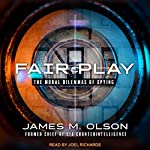 Fair Play: The Moral Dilemmas of Spying | James M. Olson