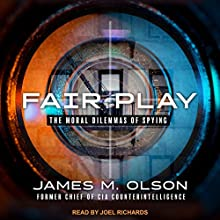 Fair Play: The Moral Dilemmas of Spying Audiobook by James M. Olson Narrated by Joel Richards