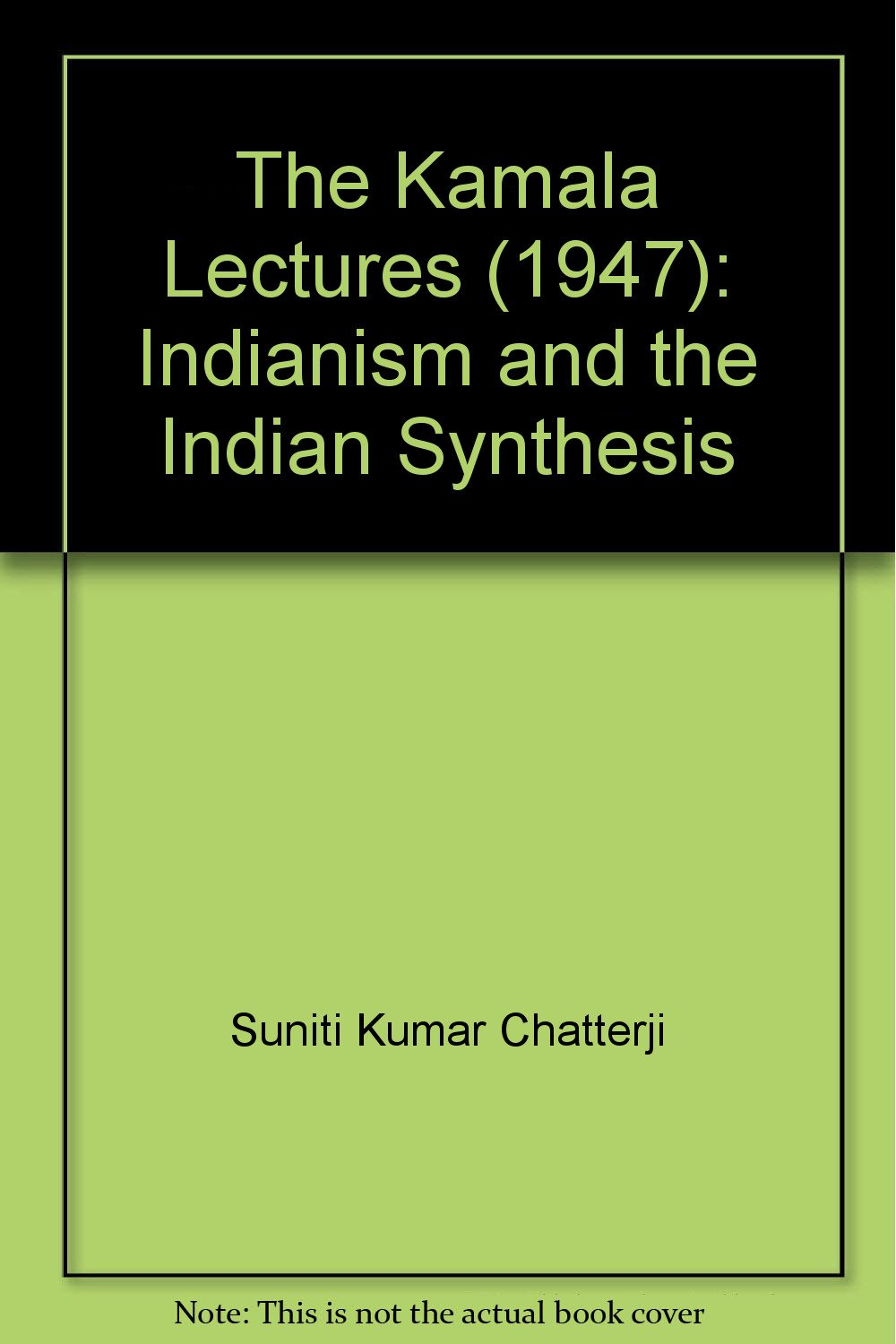 The Kamala Lectures 1947 Indianism And The Indian Synthesis