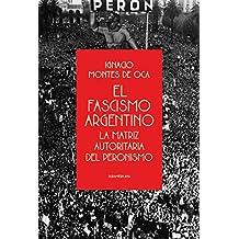 El fascismo argentino: La matriz autoritaria del peronismo (Spanish Edition)