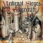 Medieval Siege and Siegecraft | Geoffrey Hindley