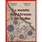 A. D'Andrea e Christian Andreani - LE MONETE DELL'ABRUZZO E DEL MOLISE