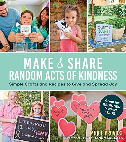Make & Share Random Acts of Kindness: Simple Crafts and Recipes to Give and Spread Joy