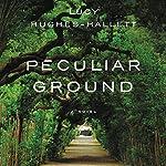 Peculiar Ground: A Novel | Lucy Hughes-Hallett