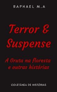 Terror & Suspense : A Gruta na floresta e outras histórias