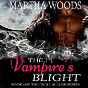 The Vampire's Blight: Fatal Allure, Book 2 | Martha Woods
