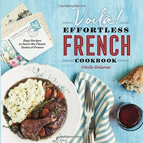 Voilà!: The Effortless French Cookbook: Easy Recipes to Savor the Classic Tastes of France by Cecile Delarue