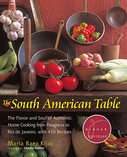 The South American Table: The Flavor and Soul of Authentic Home Cooking from Patagonia to Rio de Janeiro, with 450 Recipes (Nym)
