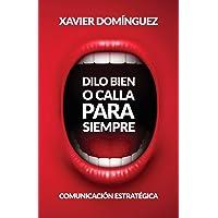 Dilo Bien o Calla Para Siempre: Comunicación Estratégica (Spanish Edition)