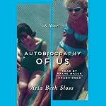 Autobiography of Us: A Novel | Aria Beth Sloss