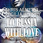 To Russia with Love: Countermeasure, Book 2 | Cecilia Aubrey,Chris Almeida