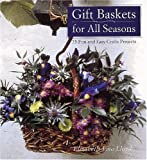img - for Gift Baskets for All Seasons: 75 Fun and Easy Craft Projects book / textbook / text book