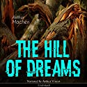 The Hill of Dreams Audiobook by Arthur Machen Narrated by Arthur Vincet