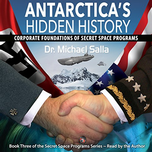 Antarctica's Hidden History: Corporate Foundations of Secret Space Programs: Secret Space Programs Series, Book 3 by Exopolitics Consultants