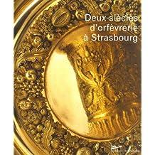 Deux siècles d'orfèvrerie à Strasbourg: XVIIIe-XIXe s. dans les collections