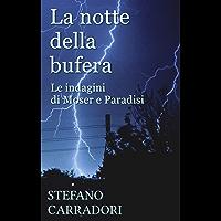 La notte della bufera: Le indagini di Moser e Paradisi - volume 1 (Italian Edition)