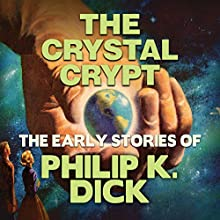 The Crystal Crypt Audiobook by Philip K. Dick Narrated by Chris Lutkin