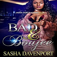 Bad and Boujee Audiobook by Sasha Davenport Narrated by Lacy Laurel