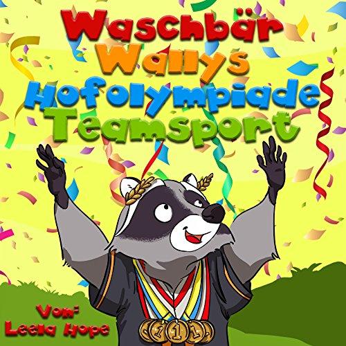 kinderbuch deutsch ab 2-6 : Waschbär Wallys Hofolympiade - Mannschaftsport: kinderbuch ab 3 jahre jungen (German Edition)