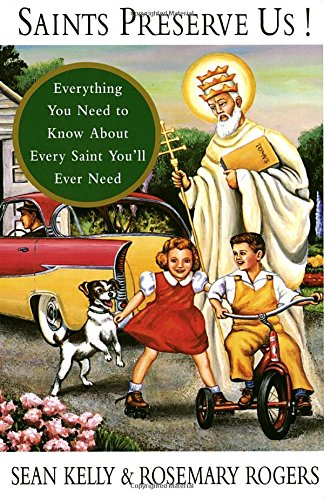 Saints Perpetuate Us!: Everything You Need to Know About Every Saint You'll Ever Need
