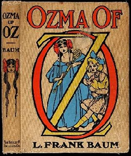Ozma of Oz: Illustrated, 1907 (first) edition (The Tin Woodman Of Oz First Edition)