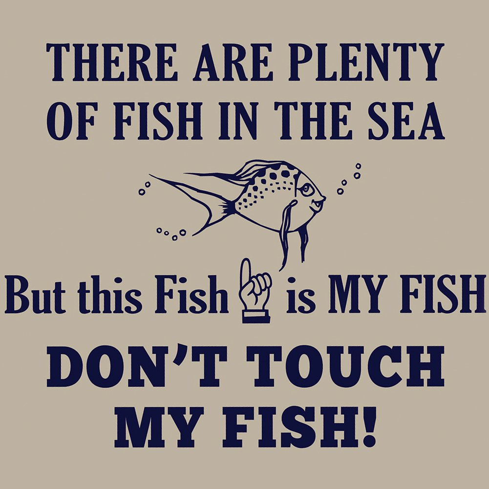 Plenty Fish In The Sea, But This Fish Mine Don't Touch T