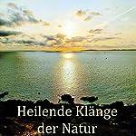 Heilende Klänge der Natur   Yella A. Deeken