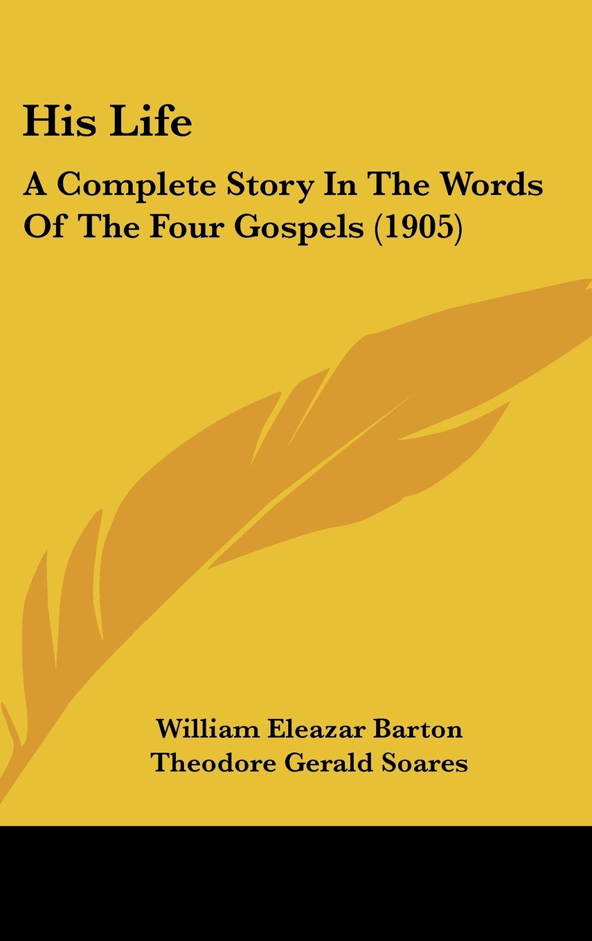 Read Online His Life: A Complete Story In The Words Of The Four Gospels (1905) PDF