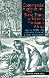 Commercial Agriculture, the Slave Trade and Slavery in Atlantic Africa, , 184701075X