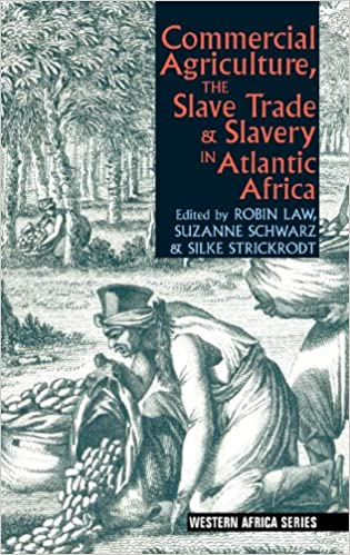 Commercial Agriculture, the Slave Trade & Slavery in