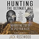Hunting the Ultimate Kill: The Horrifying Story of the Speed Freak Killers: The Serial Killer Books, Book 2 Audiobook by Jack Rosewood Narrated by Kevin Kollins