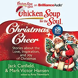 Chicken Soup for the Soul: Christmas Cheer - 101 Stories about the Love, Inspiration, and Joy of Christmas