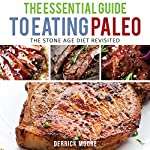 The Essential Guide to Eating Paleo: The Stone Age Diet Revisited   Derrick Moore