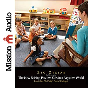 The New Raising Positive Kids in a Negative World Audiobook