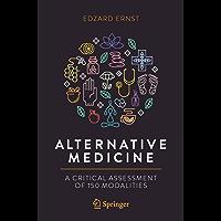 Alternative Medicine: A Critical Assessment of 150 Modalities (English Edition)