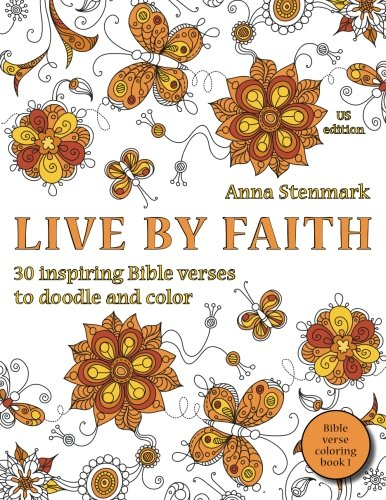 Download Live by faith: 30 inspiring Bible verses to doodle and color: US edition (Bible verse coloring book) (Volume 1) pdf