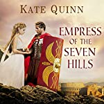 Empress of the Seven Hills: Empress of Rome, Book 3 | Kate Quinn
