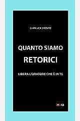 Quanto siamo retorici: Libera l'oratore che è in te (Retoricamente) (Italian Edition) Kindle Edition