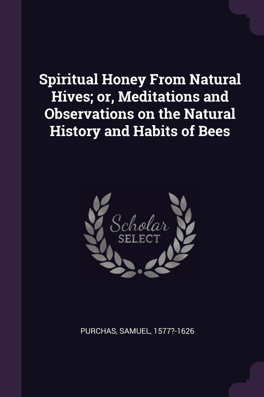 Spiritual Honey from Natural Hives; Or, Meditations and Observations on the Natural History and Habits of Bees pdf
