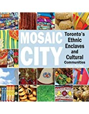 Mosaic City: Toronto's Ethnic Enclaves and Cultural Communities