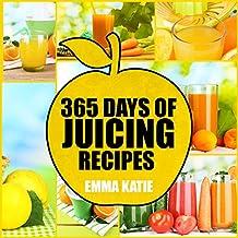 Juicing: 365 Days of Juicing Recipes (Juicing, Juicing for Weight Loss, Juicing Recipes, Juicing Books, Juicing for Health, Juicing Recipes for Weight Loss, Juicing Detox, Juicing for Beginners)
