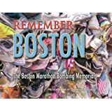 Remember Boston: The Boston Marathon Bombing Memorials