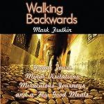 Walking Backwards: Grand Tours, Minor Visitations, Miraculous Journeys, and a Few Good Meals | Mark Frutkin