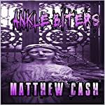Ankle Biters: A Bloody Horror Story | Matthew Cash