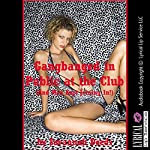 Gangbanged in Public at the Club: And Men Kept Joining In!: A First Sex Erotica Story | Savannah Deeds