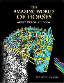 Amazon The Amazing World Of Horses 9781523394180 Cindy Elsharouni Books
